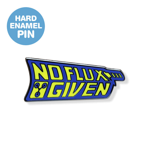 No Flux Given Enamel Pin