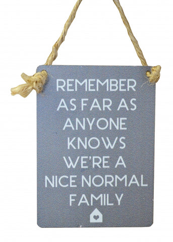 Remember As Far As Anyone Knows We Are A Nice Normal Family Mini Sign
