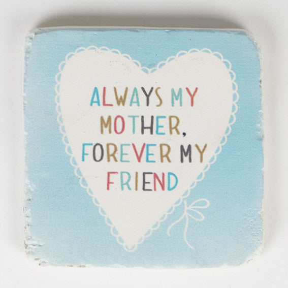 ALWAYS MY MOTHER LOVELY SAYINGS COASTER - Feeling Quirky