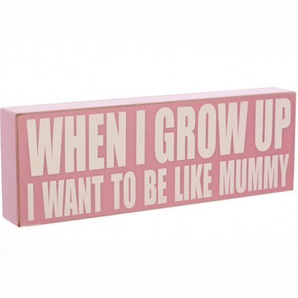 'When I Grow Up I Want To Be Just Like Mummy' Wooden Plaque - Feeling Quirky