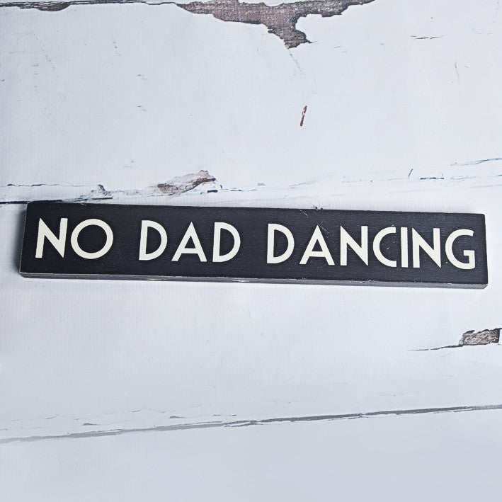 NO DAD DANCING sign Shabby Chic Plaque Indoor or Outdoor