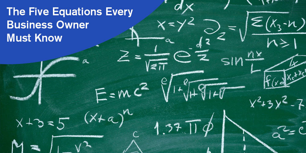 The Five Equations Every Business Owner Must Know