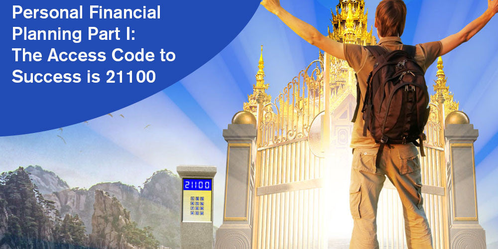 PERSONAL FINANCIAL PLANNING PART I: THE ACCESS CODE TO SUCCESS IS 21100