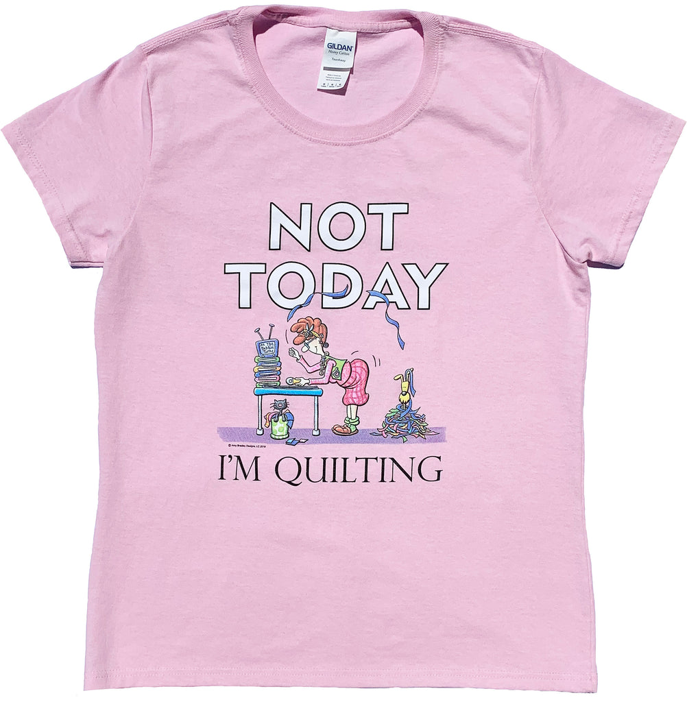 """Not Today I'm Quilting"" T-Shirt"