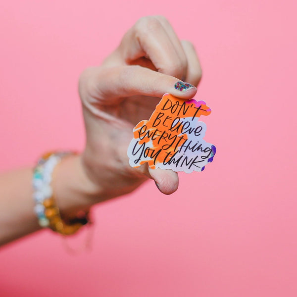 """Don't Believe Everything You Think"" Sticker"