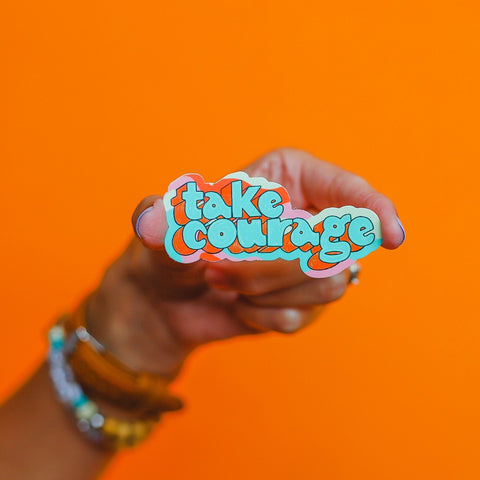 """Take Courage"" Sticker • The Back To School Collection"
