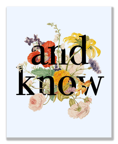 """And Know"" 8x10 Print"
