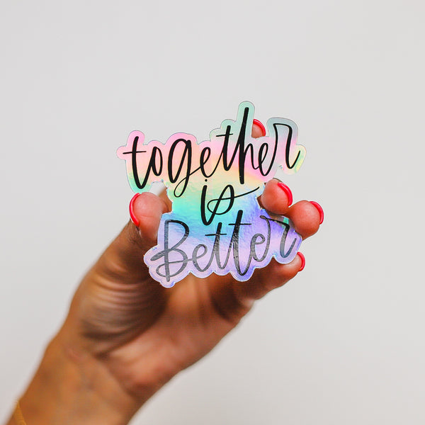 """Together is Better"" Sticker • The Holographic Collection"