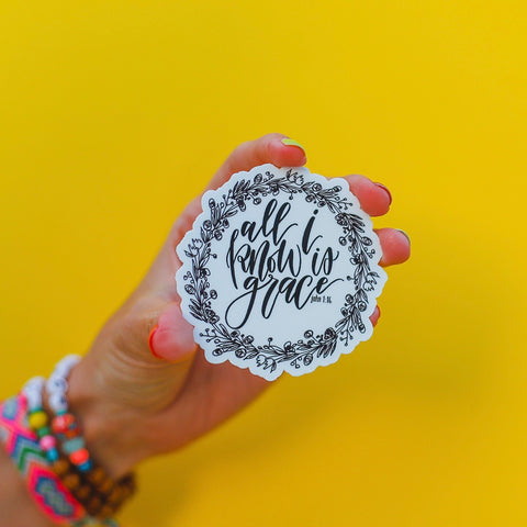 """All I Know Is Grace"" Sticker"