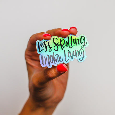 """Less Scrolling More Living"" Sticker • The Holographic Collection"