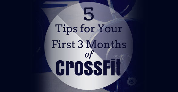 5 Tips For Your First 3 Months of CrossFit