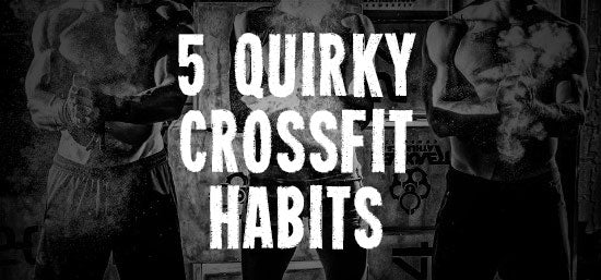 5 Quirky CrossFit Habits