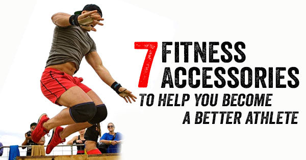 7 Fitness Accessories to Become a Better Athlete