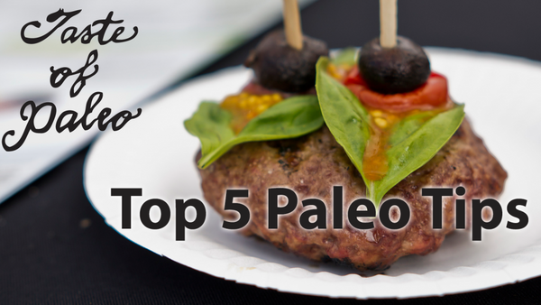 Taste of Paleo – Top 5 Paleo Tips