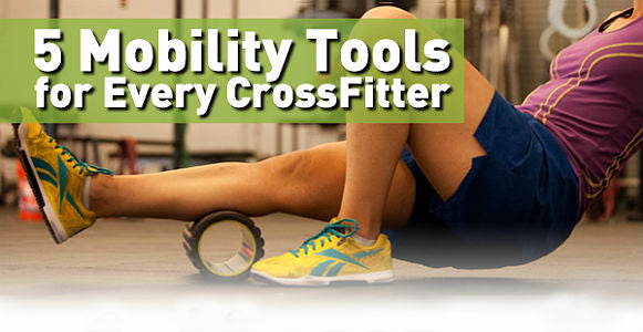 5 Important Mobility Tools for Every CrossFitter
