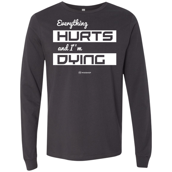 Everything Hurts and I'm Dying Long Sleeve