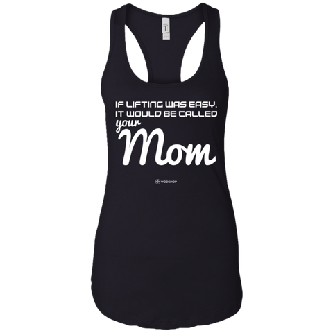 If Lifting Was Easy It Would Be Called Your Mom Racerback Tank