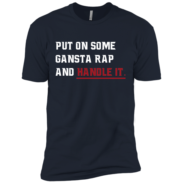 Put On Some Gangsta Rap And Handle It Men S T Shirt Wodshop
