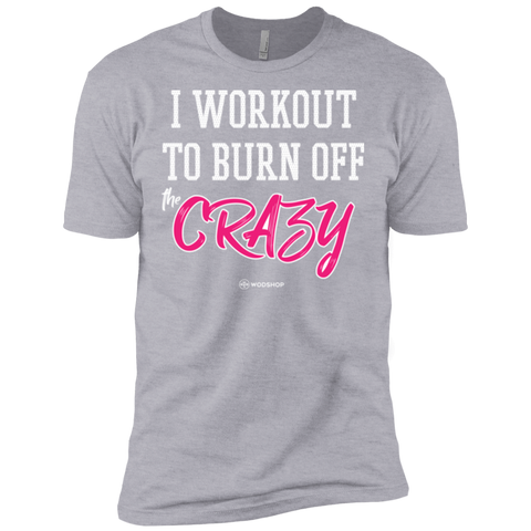 I Workout To Burn Off The Crazy T-Shirt