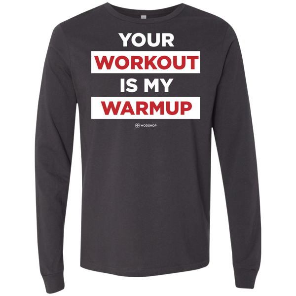 Your Workout Is My Warmup Long Sleeve
