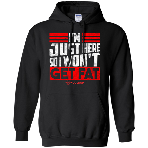 I'm Just Here So I Won't Get Fat Hoodie