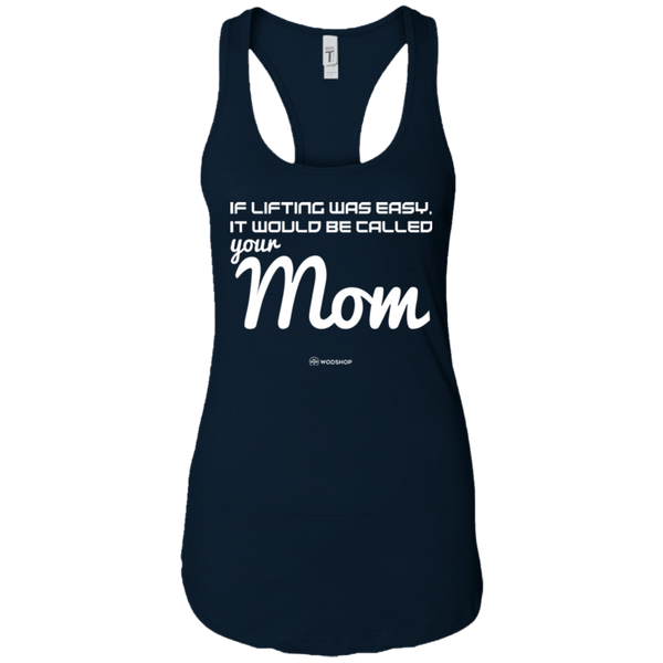 If Lifting Was Easy It Would Be Called Your Mom Women's Tank