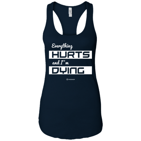 Everything Hurts and I'm Dying Racerback Tank