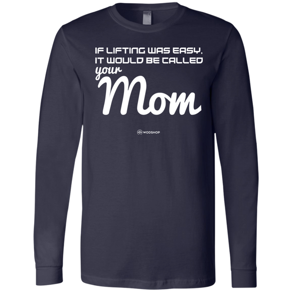 If Lifting Was Easy It Would Be Called Your Mom Long Sleeve
