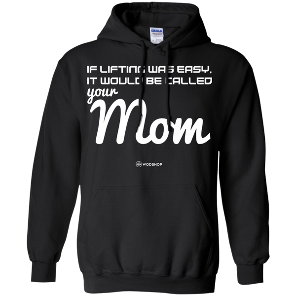 If Lifting Was Easy It Would Be Called Your Mom Hoodie