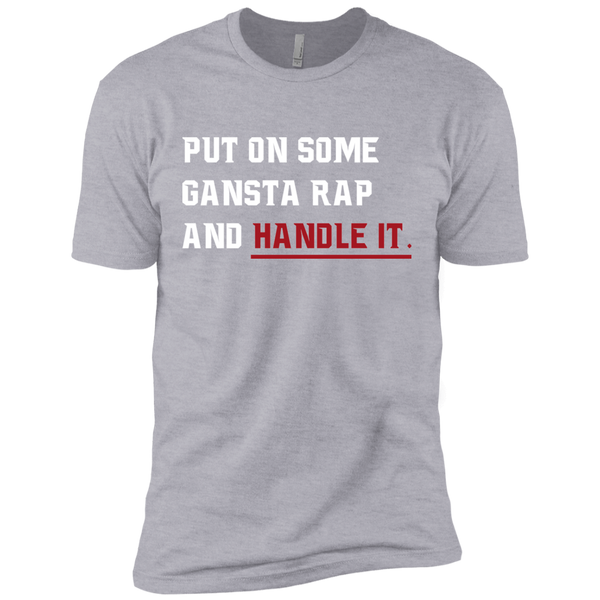 Put On Some Gangsta Rap and Handle It Men's T-Shirt