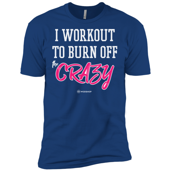 I Workout To Burn Off The Crazy Men's T-Shirt
