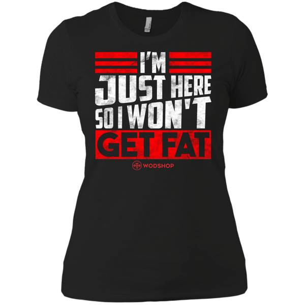 I'm Just Here So I Won't Get Fat Women's T-Shirt
