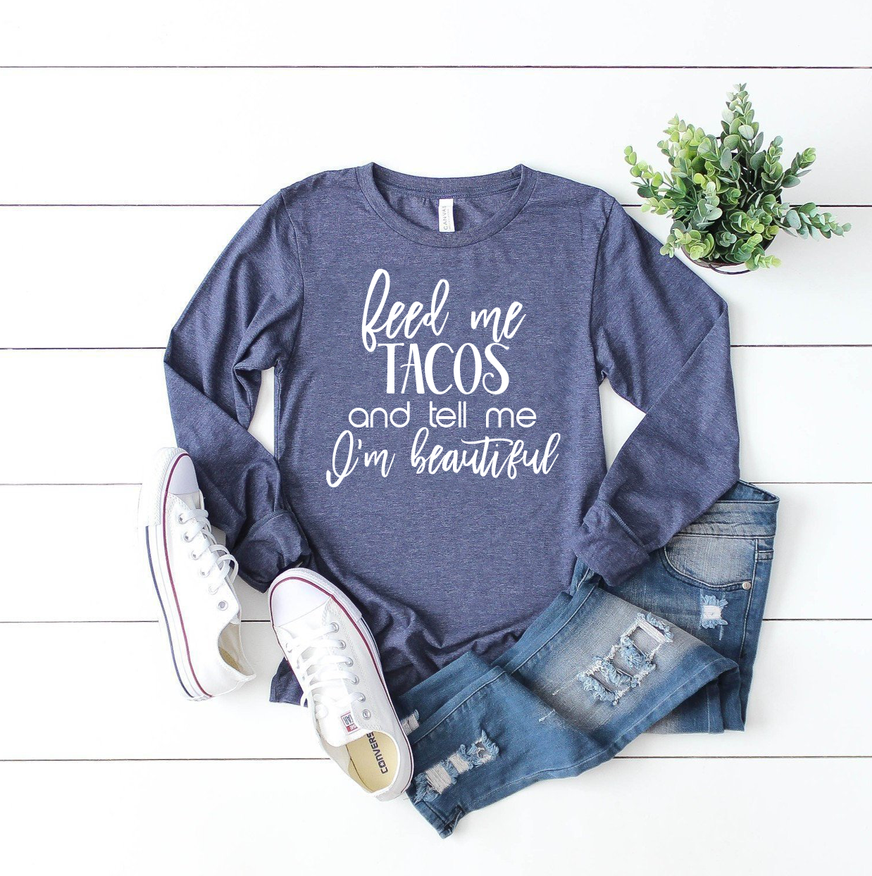 7f621b4b8e8 Feed Me Tacos and Tell Me I m Beautiful Graphic Tee - Long Sleeve ...