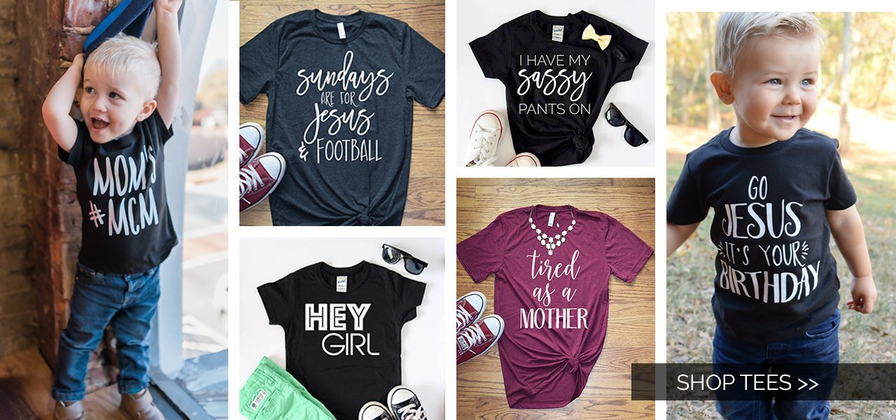 T shirts, tees, kid tees, toddler t shirts, women's tee's, women's t shirt