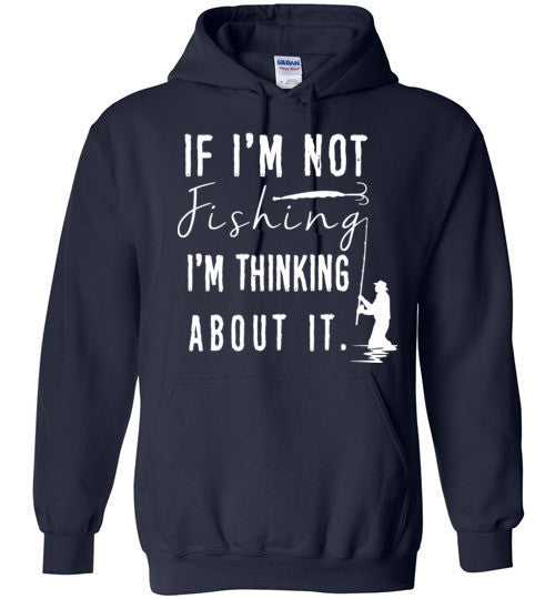 If I'm Not Fishing I'm Thinking About It Graphic Tops