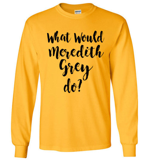 What Would Meredith Grey Do  Graphic Tops