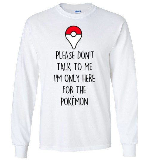 Unisex Please Don't Talk To Me I'm Only Here For The Pokemon Graphic Tops