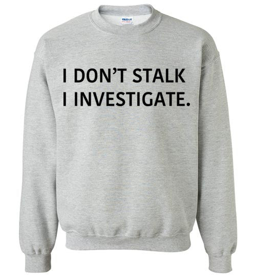 I Don't Stalk I Investigate Top
