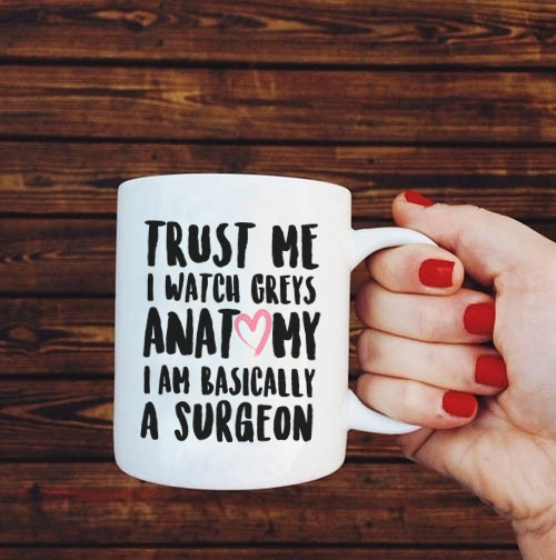 Trust Me I Watch Grey's Anatomy I am Basically A Surgeon Mug