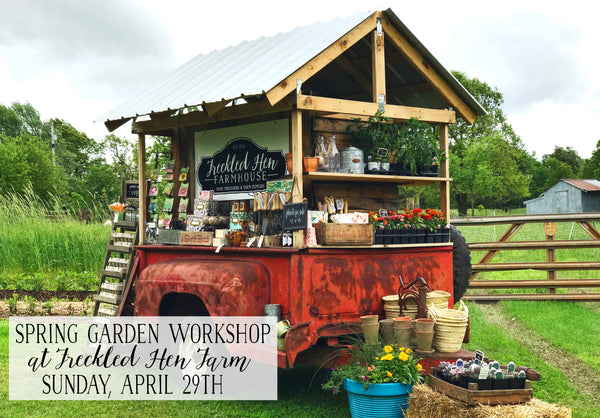 Spring Garden Workshop at Freckled Hen Farm