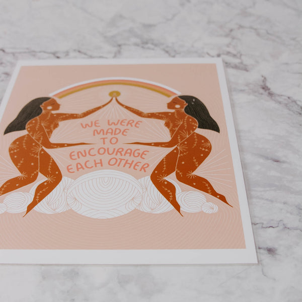 We Were Made to Encourage Each Other Print