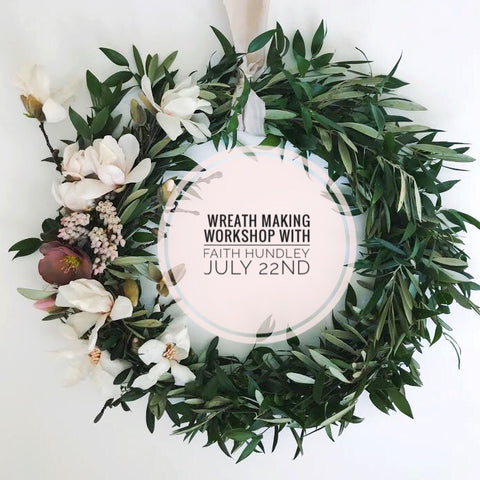 Wreath Making Workshop with Faith Hundley - July 22nd