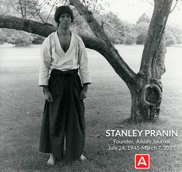 Stanley Pranin, Founder of Aikido Journal - 1945-2017