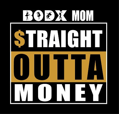 BODX STRAIGHT OUT OF MONEY MOM - STYLE #7M