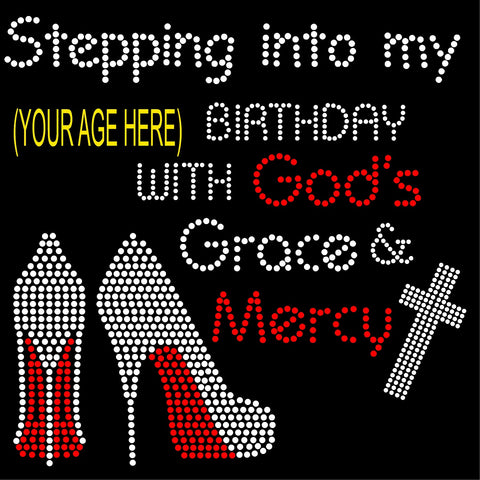 "STEPPING INTO MY XX BIRTHDAY HEELS God""s Grace & Mercy Rhinestone T-shirt"
