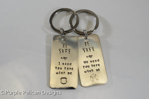 Police/Firefighter/Military Keychain - Be Safe I Need You Here With Me - Purple Pelican Designs