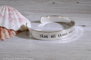 Not all those who wander are lost - Hand Stamped Cuff - Purple Pelican Designs