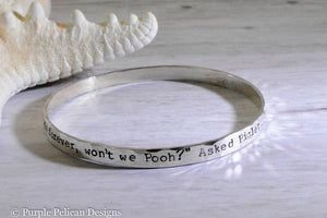 Pooh Friendship Quote  Bangle We'll Be Friends Forever Won't We Pooh? Asked Piglet.  Even Longer. Pooh Answered. - Purple Pelican Designs