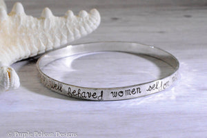 well behaved women seldom make history sterling silver bangle bracelet hand stamped personalized jewelry purple pelican designs