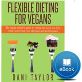 """Flexible Dieting For Vegans"" by Dani Taylor (eBook/PDF)"
